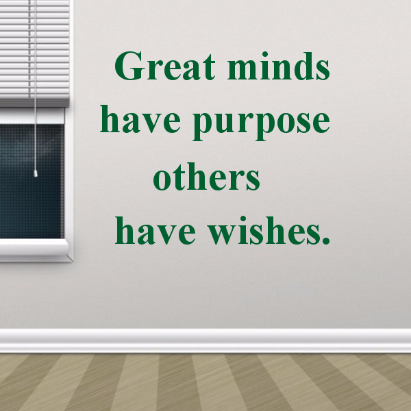 <font><b>Great</b></font> <font><b>Minds</b></font> Have Purpose Others Have Wishes Famous Words Stickers Bedroom Wallpaper Wall Decal Kids Baby Rooms Decor Vinyl Wall