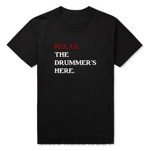 New Fashion T Shirts Relax The Drummer's Here Tshirts Cotton Short Sleeve Funny Geek Emo Nerd Vintage Music Band T-shirts