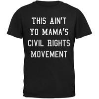 Summer 2018 Famous Brand Ain T Yo Mama S Civil Rights Movement Black Adult T Shirt