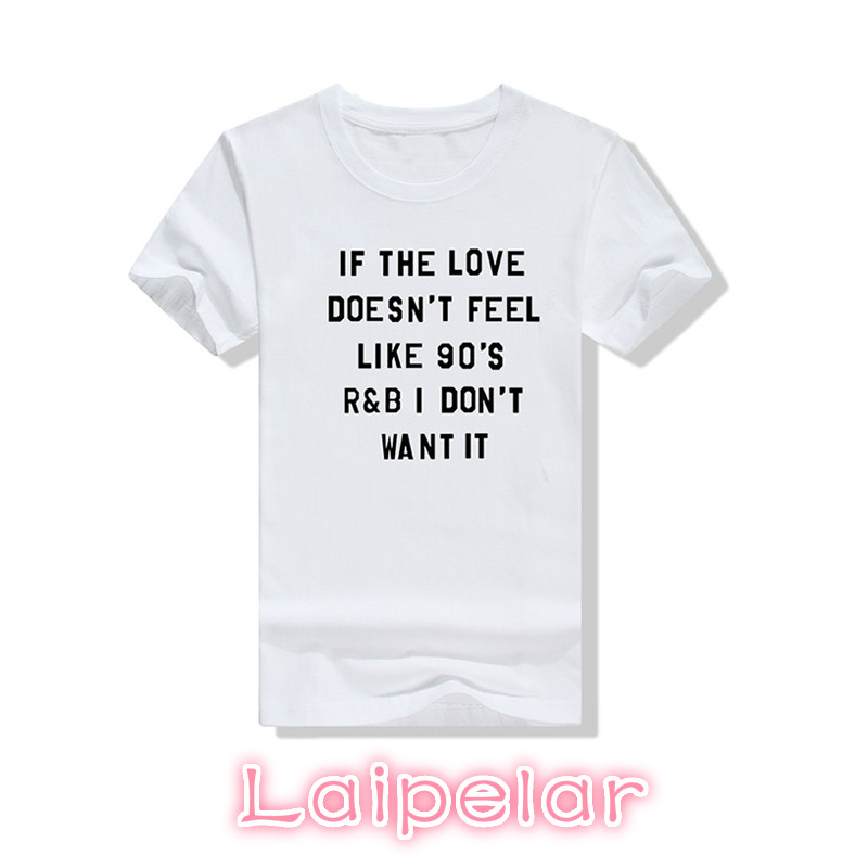 IF THE LOVE DOESNT FEEL LIKE 90S R&B I DONT WANT IT letter print 2018 summer New women white top tees girls casual t- shirt