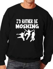 I'd Rather Be Moshing Funny Sweatshirt/Jumper Unisex Birthday Gift More Size and Color-E199