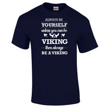 Be Yourself Unless You Can A Viking Funny Joke Unisex Gift T-Shirts up to 5XL New T Shirts Tops Tee