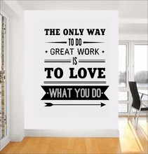 Art  Wall Sticker The Only Way To Do Great Work Is Love What You DO Decoration Vinyl Removeable Poster Fashion LY121