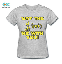 Women T-shirts May The Force Be With You Physics Geek Tees High Quality 100% Cotton Printed Clothing Plus Sizes Casual Tops