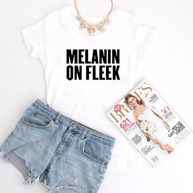 f7a09e2856cbc2 Casual Cotton t shirt MELANIN ON FLEEK T-Shirt Letter Printed Fashion  Clothing Short Sleeve TSHIRTS Tops HipSter Female Tees