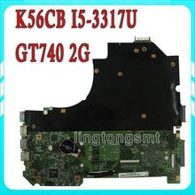 Hot!!! S56C S56CM K56C K56CB motherboard For Asus K56CM REV2.0 Mainboard I5-3317U Processor GT740 2G N14P-GE-OP-A2 100% Tested