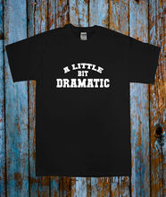A LITTLE BIT DRAMATIC DRAMA FUNNY SLOGAN TEE T SHIRT TOP BLACK WHITE BLOGGER
