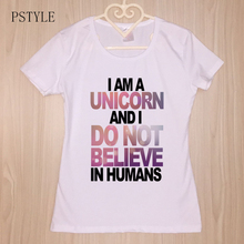 Original pstyle t shirts women harajuku femme t-shirt i am unicorn and do not believe in humans graphic tee tops white color