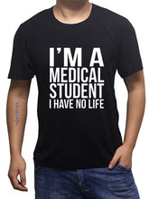drop shipping T Shirt Gift More Size And Colors I'm A Medical Student I Have No Life - Funny Doctor T-shirt euro size(China)