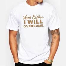 Fashion Men's Simple Nu-Metal T-shirt  2017 Summer Men Casual Top Male With Coffee I Will Overcome Letter Printed Short Sleeve