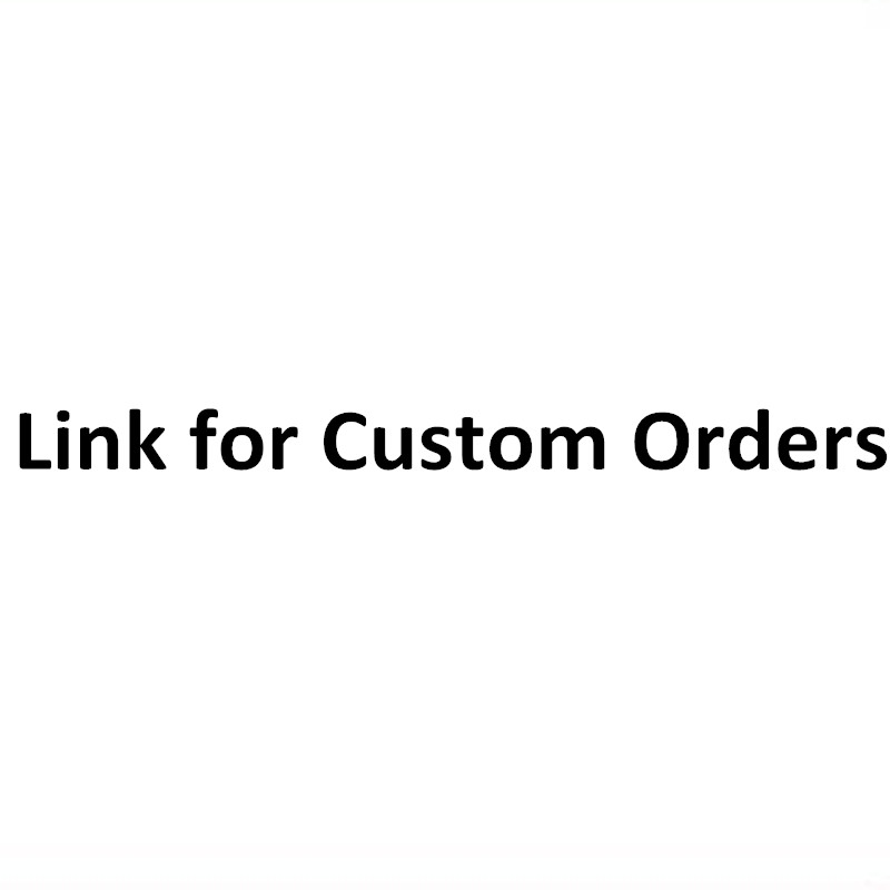 Link for Custom Orders