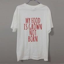 """My Food Is Grown Not Born"" Vegan t-shirt / 9 Colors"