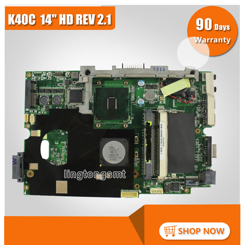 For ASUS K40C K50C Laptop Motherboard 14 HD REV 2.1 USB2.0 DDR2 VRAM SiS 672+968 Mainboard Tested Well and Fully Working k75de motherboard qml70 la8371p rev 1a mainboard hd 7670 1g socket fs1 100% test