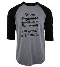 2017 summer men cotton o-neck tee shirt homme men's three quarter sleeve t shirts I'm An Engineer I'm Good At Math camisetas