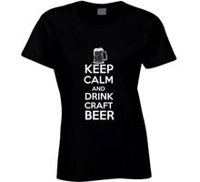 """Keep Calm and Drink Craft Beer"" women's shirt / girlie"
