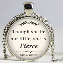 Though she be but little She is Fierce quote pendant, Shakespeare quote Necklace HZ1