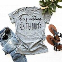 Hacer nada es mi jam gráfico camiseta mujer regalo para el día novio estilo camisa cristiana eslogan Jam Vintage moda cita camisetas