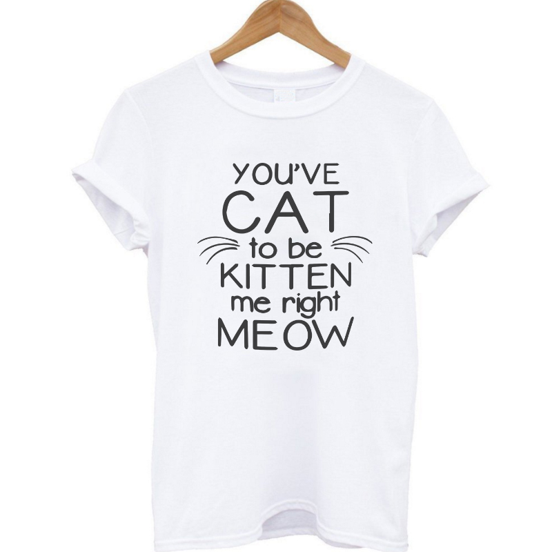 COOLMIND PU0111B You ve Cat Kitten Me Right Meow Print Women T shirt 100 Cotton Casual