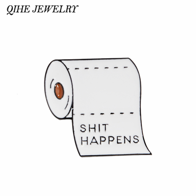 QIHE JEWELRY Shit Happens Roll With Enamel pins Funny Quote Badges Brooches for men women Cloth Backpack Accessories