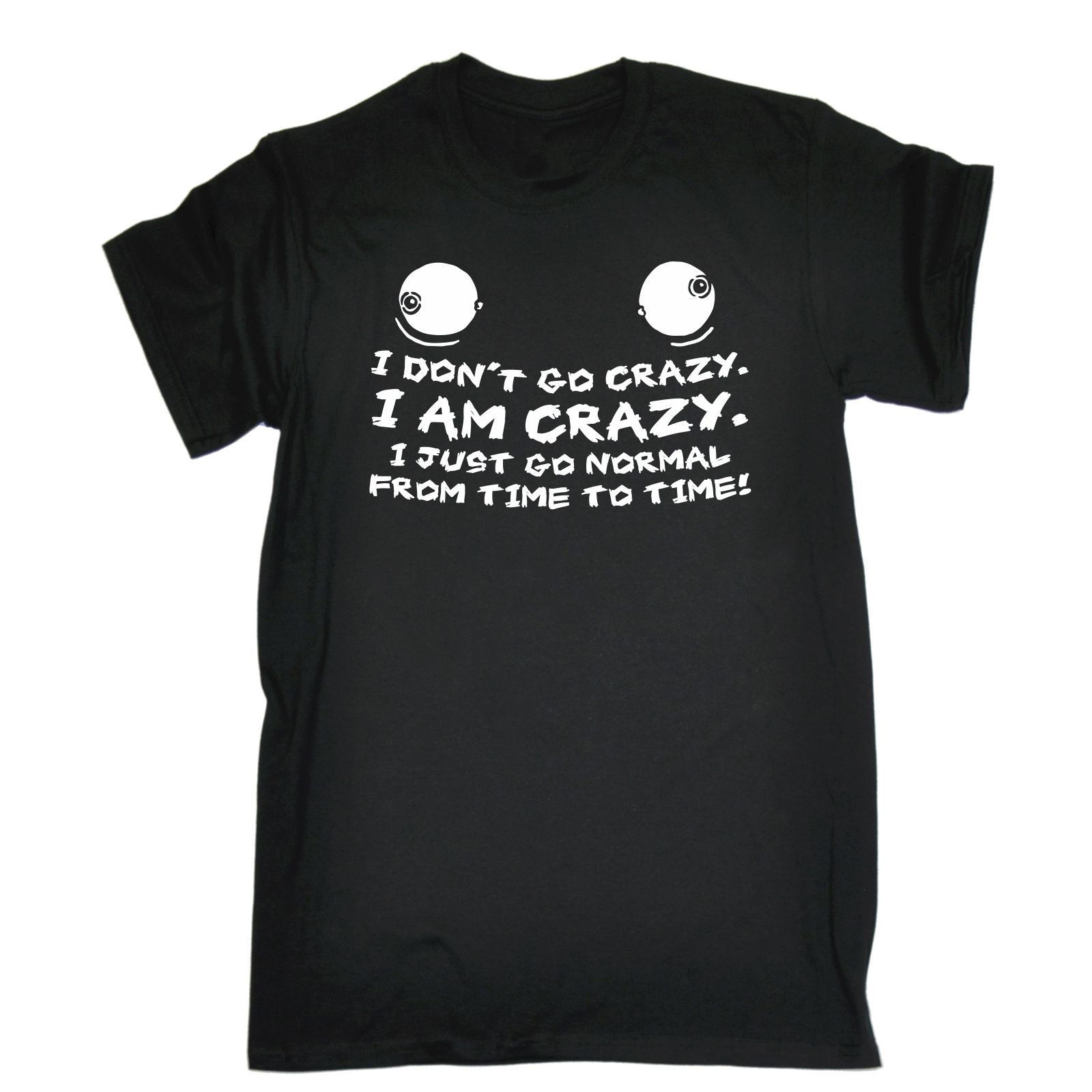 Not Crazy Normal Time To Time T-SHIRT Tee Cool Top Present Gift Fathers Day T Shirt Men Tees Brand Clothing Funny