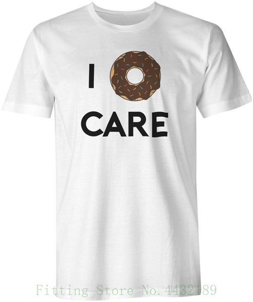 146e69254 I Donut Care Food Funny Joke Quote T Shirt Top Tee New Fashion Mens Short  Sleeve Tshirt Cotton T Shirts