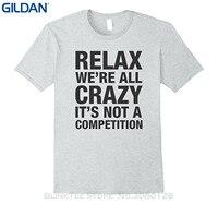 GILDAN Short Sleeve Tshirt Cotton T Shirts Honest Tees Relax We Re All Crazy It S