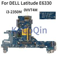 KoCoQin Laptop motherboard For DELL Latitude E6430S E6330 I3-2350M Mainboard CN-0VVT4M 0VVT4M QAL70 LA-7741P SR0DQ