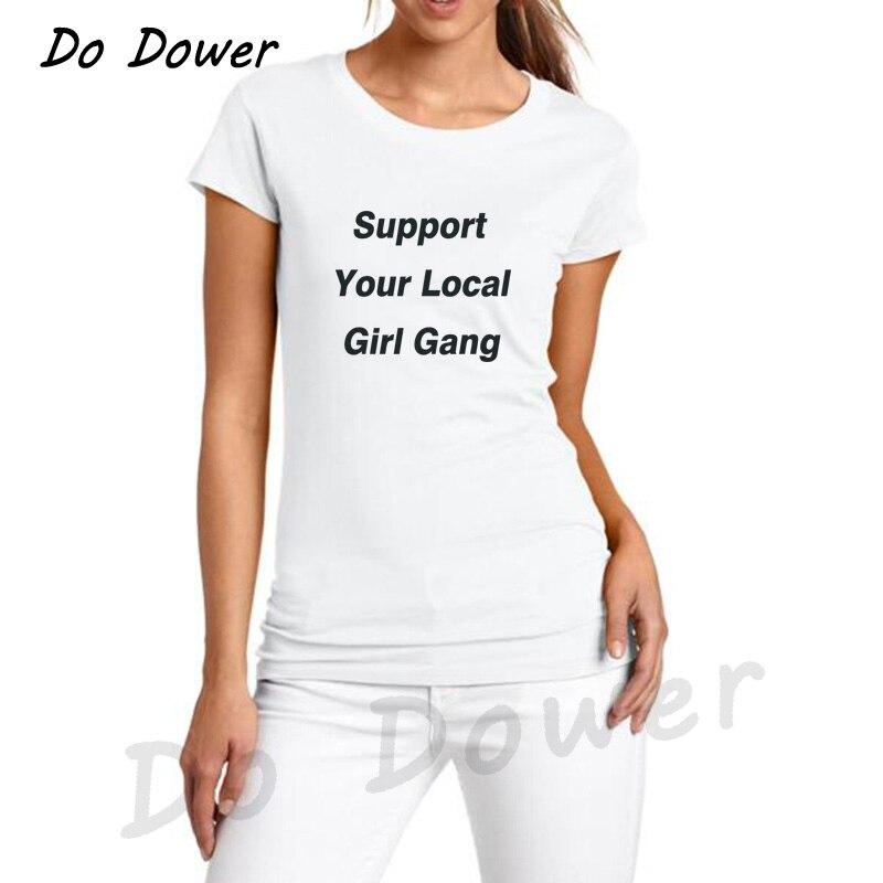 Support Your Local Girl Gang Girl Gang Girl Power Women Rights Feminist Short Sleeve T Shirt Women Tshirt Casual Summer Top Tees
