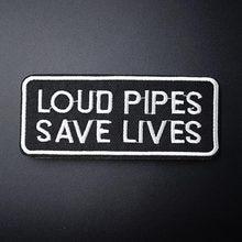 LOUD PIPES SAVE LIVES Size 4.3x9.3cm Badges Mend Decorate Patch Jeans Bag  Hat Clothes Apparel Sewing Decoration Applique Patches 36c025ed04a6