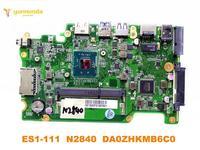 Original for ACER ES1 111 laptop motherboard ES1 111 N2840 DA0ZHKMB6C0 tested good free shipping