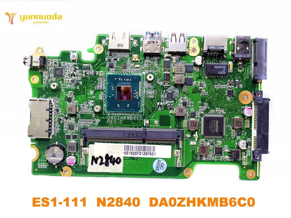 Original pour ACER ES1-111 ordinateur portable carte mère ES1-111 N2840 DA0ZHKMB6C0 testé bonne livraison gratuite