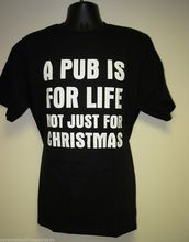 Men's Funny Slogan T-Shirt A PUB IS FOR LIFE NOT JUST FOR CHRISTMAS: S to 3XL New T Shirts Funny Tops Tee New not just a witch