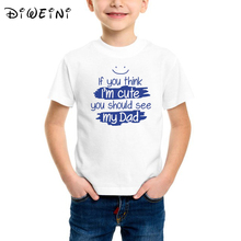 Boys t shirt Letter printed white tshirt if you think im cute should see my dad kids baby family Toddler Tee