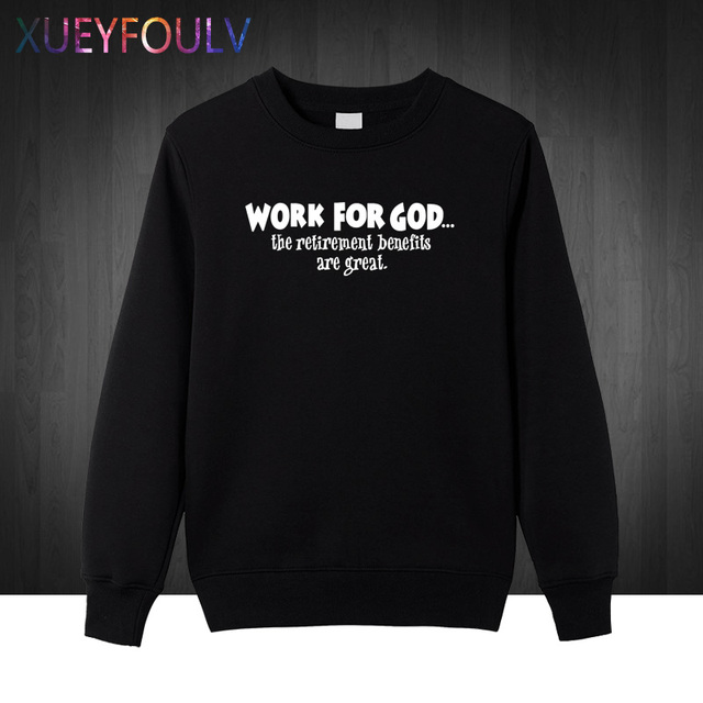 cc69be1a7 Christians Religious WORK FOR GOD The Benefits Are Great men 2018 For Man  Sweatshirts cotton Super Jesus Christ raglan Hoodies