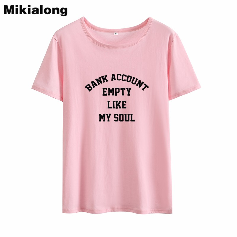MIkialong Bank Account Empty  Like My Soul Harajuku T-shirt Women 2018 Short Sleeve Tumblr Tee Shirt Femme Casual Cotton Tshirt Karachi