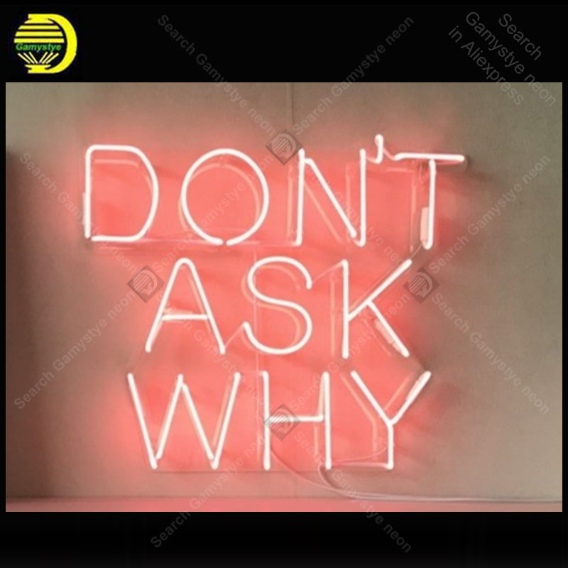 Do Not Ask Why Neon Sign Handmade neon light adornment Decorate Hotel Home Bedroom Iconic Art Neon Lamp Clear Board lamp Artwork