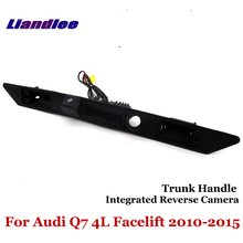 Liandlee For Audi Q7 4L Facelift 2010-2015 Car Reverse Camera Rear View Backup Parking Camera / Integrated Trunk Handle цена и фото