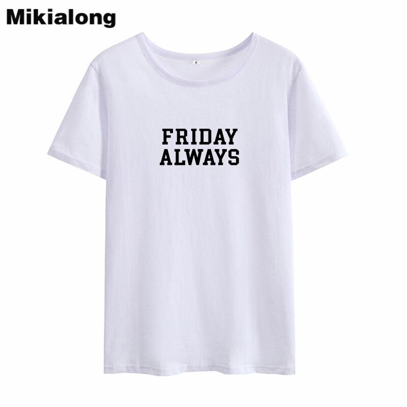 Mikialong 2018 FRIDAY ALWAYS Kawaii Summer Top Women Cotton T Shirt Black White Pink Funnt Tshirt Women Top Tee Shirt Femme