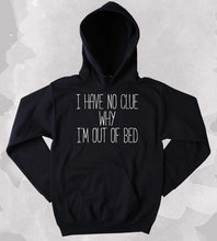 Funny Sarcastic Sleep Sweatshirt I Have No Clue Why I'm Out Of Bed Tired Sleeping Nap Clothing Tumblr Hoodie-Z167 i wonder why planes have wings