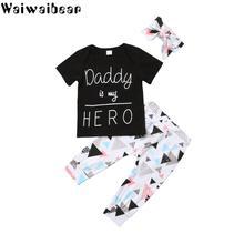 цена на Waiwaibear Summer Newborn Infant Baby Girl Clothes Daddy is my Hero Short Sleeve T-shirt Tops+Pants+Headband Toddler Outfits Set