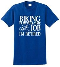 T Shirt Quotes MenS Fashion 2018 O-Neck Biking Is My Full Time Job IM Retired, Retirement  Short Sleeve Tees