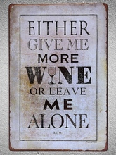 1 pc Quotes Wine bar give me more leave alone store Tin Plate Sign wall plaques house Decoration Dropshipping metal Poster