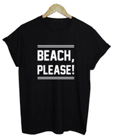 BEACH PLEASE T Shirt  Women funny Printed Short Sleeve Casual Ladies Tee US size XS-2XL