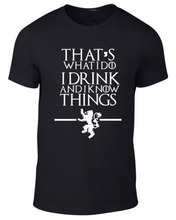 Game of Thrones T Shirt men What I Do I Drink and I know Things printed tee US plus size S-3XL special price thin cotton fabric
