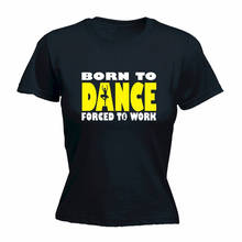 Summer Sleeves New Fashion T Shirt Short Crew Neck Born To Ballet Dance Forced  Womens Tee