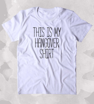This Is My Hangover Shirt Shirt Hungover Next Morning Party Tired Clothing Tumblr T-shirt-B375 image