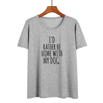 Hipster Lazy Saying I'd Rather Be Home with My Dog T-Shirt Dog Mom Summer Tops Funny Tshirt Women Clothes 2019