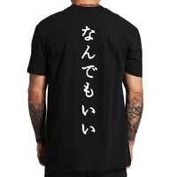 Camiseta japonesa cualquier cosa es buena Camiseta con estampado de letras Cool Camiseta 100% algodón de alta calidad estilo callejero tamaño europeo