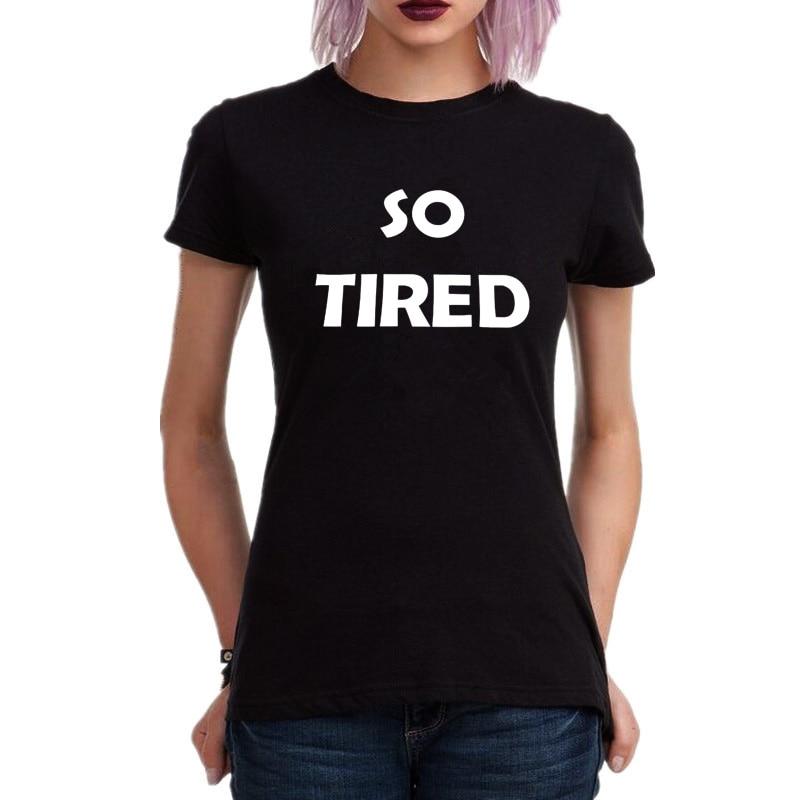 So Tired Cool Tumblr Style Tee Shirt Fashion Black White T-shirt Summer 2017 New Women Hipster Harajuku Funny Tshirt