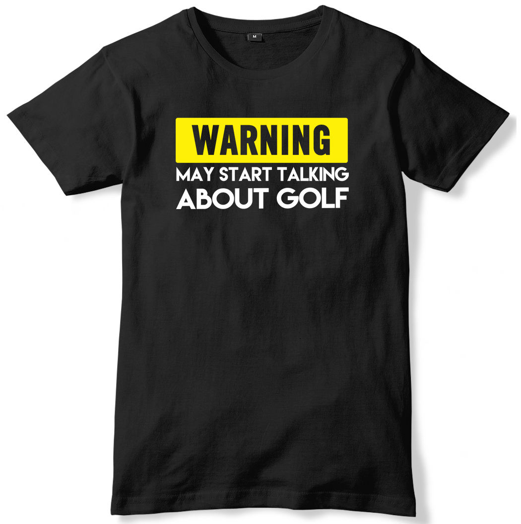 Warning May Start Talking About Golf Mens Funny Slogan Unisex T-Shirt New Man Design T-Shirt Print